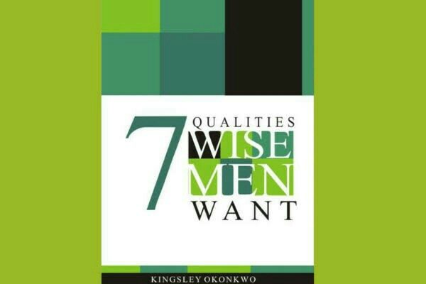 book cover of 7 qualities wise men want by pastor kingsley okonkwo